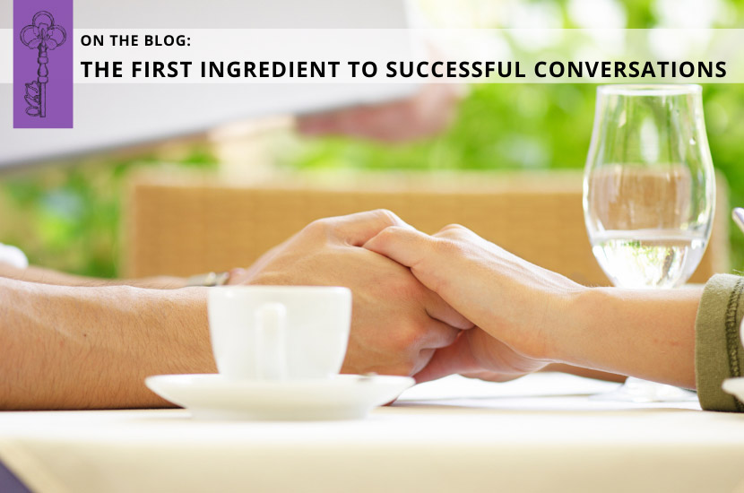 The First Ingredient to Successful Conversations